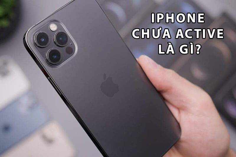 iphone chưa active là gì